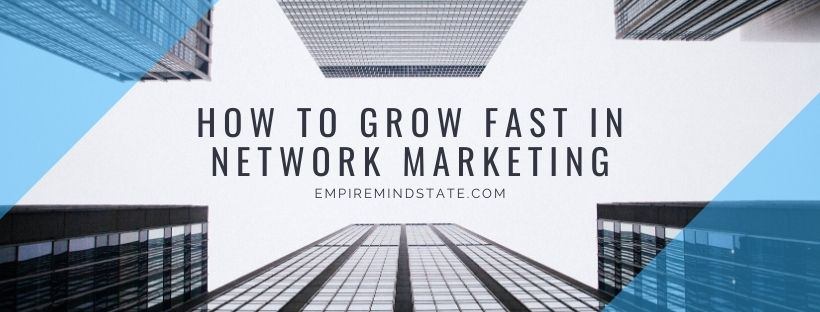 How to Grow Fast in Network Marketing. empiremindstate.com